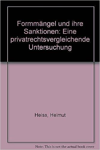 Formmangel Und Ihre Sanktionen: Eine Privatrechtsvergleichende Untersuchung (Beitrage Zum Auslandischen Und Internationalen Privatrecht)