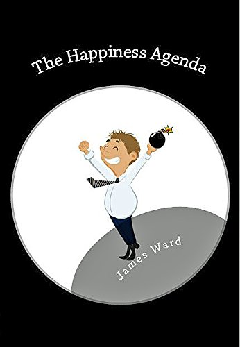 The Happiness Agenda: A wickedly funny novel ... about a man ...