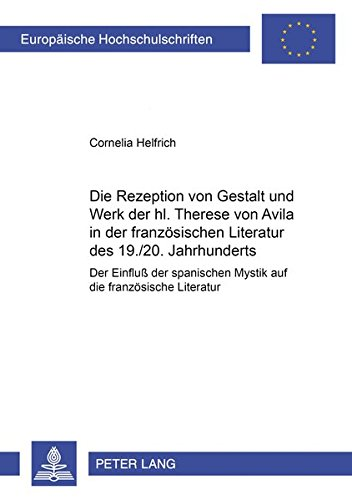 Download Die Rezeption von Gestalt und Werk der hl. Therese von Avila in der französischen Literatur des 19./20. Jahrhunderts: Der Einfluß der spanischen ... Universitaires Européennes) (German Edition) pdf epub