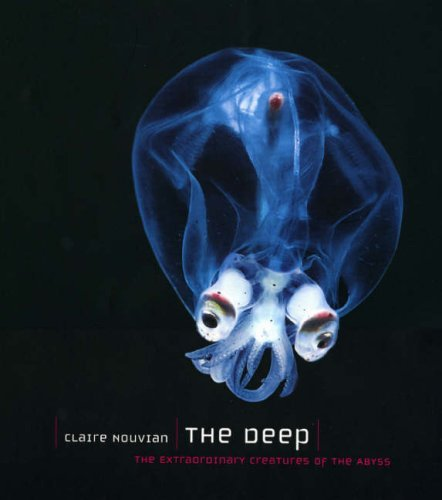 The Deep: The Extraordinary Creatures of the Abyss by Claire Nouvian (2007-03-15)