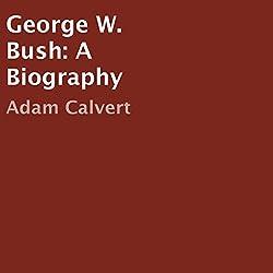 George W. Bush: A Biography