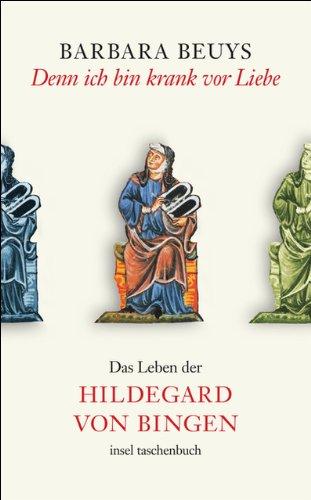 Denn ich bin krank vor Liebe: Das Leben der Hildegard von Bingen (insel taschenbuch)