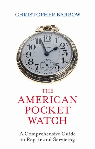 The American Pocket Watch: A Comprehensive Guide to Repair and Servicing