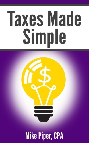 Taxes Made Simple  Income Taxes Explained In 100 Pages Or Less
