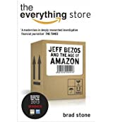 [ THE EVERYTHING STORE: JEFF BEZOS AND THE AGE OF AMAZON ] The Everything Store: Jeff Bezos and the Age of Amazon By Stone, Brad ( Author ) Aug-2014 [ Paperback ]