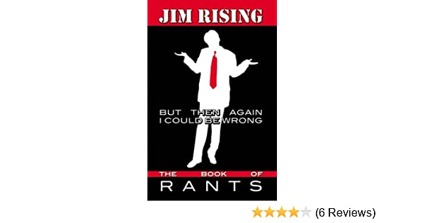 But Then Again I Could Be Wrong: The Book of Rants (humorous