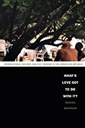 What's Love Got to Do with It?: Transnational Desires and Sex Tourism in the Dominican Republic (Latin America Otherwise)