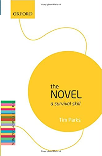 The Novel: A Survival Skill: The Literary Agenda: Tim Parks ...