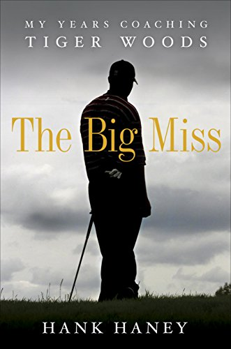 - The Big Miss: My Years Coaching Tiger Woods