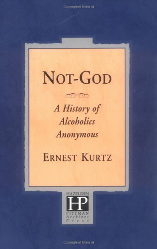 Not God: A History of Alcoholics Anonymous by Ernest Kurtz (2008) Paperback
