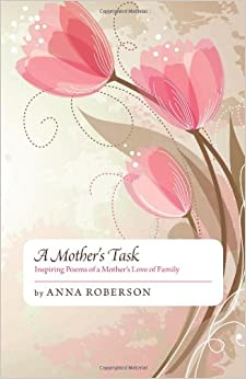 A Mother's Task: Inspiring Poems of a Mother's Love of Family