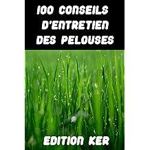 100 conseils d'entretien des pelouses: Guide pour réussir son gazon  (French Edition)