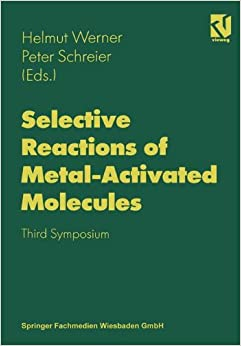Selective Reactions of Metal-Activated Molecules: Proceedings of the Third Symposium held in Würzburg, September 17-19, 1997: Proceedings of the Third Symposium Held in Wurzburg, September 17-19, 1997
