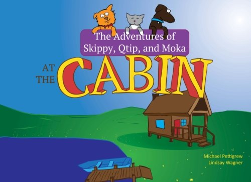 Price comparison product image The Adventures of Skippy, Qtip, and Moka: At the Cabin: The tails of these real-life dog and cat friends in the great outdoors (Volume 1)