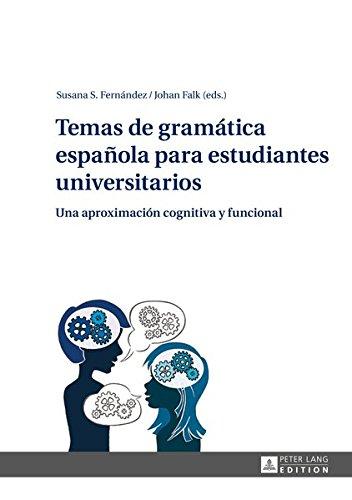 Temas de gramática española para estudiantes universitarios: Una aproximación cognitiva y funcional (Spanish Edition)