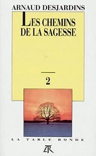 Les chemins de la sagesse : [2], Desjardins, Arnaud