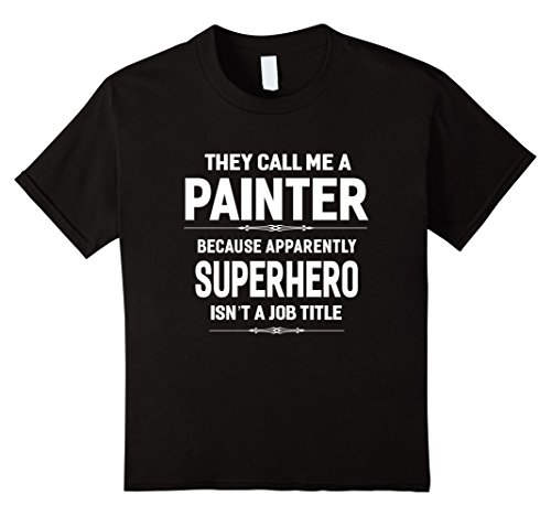 Kids They Call Me A Painter T-shirt Funny Sayings Gift Unisex 8 - Call Painter
