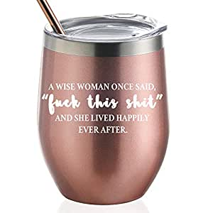 A Wise Woman Once Said - and She Lived Happily Ever AfterStainless Steel Wine Tumbler with Lid and Straw Birthday Gifts for Women FriendsGifts for her (12 oz Stemless)