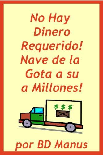 Descargar Libro No Hay Dinero Requerido: Nave De La Gota A Su Manera A Millones! Bd Manus