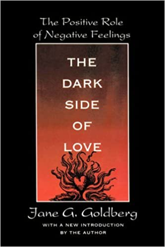 Dark Side of Love: Positive Role of Our Negative Feelings - Anger, Jealousy and Hate by Jane G. Goldberg (1-Oct-1994)