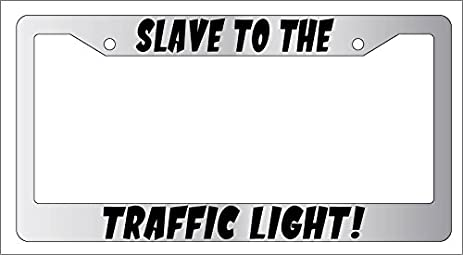 Slave To The Traffic Light High Quality Chrome METAL License Plate Frame
