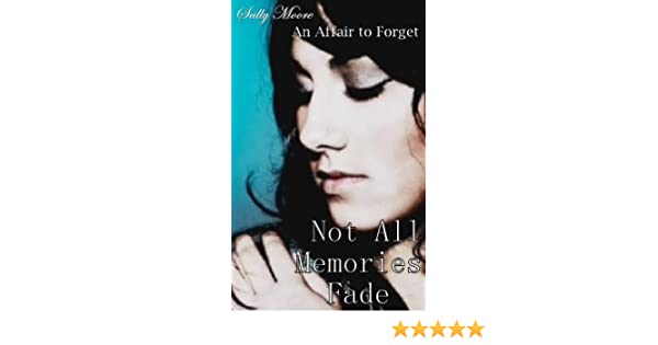 Not All Memories Fade (An Affair To Forget)