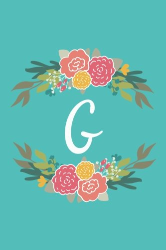 Download G: 6x9 Lined, Monogrammed Personalized Writing Notebook Journal, 120 Pages – Teal Blue with Pink and Yellow Flowers and Initial Letter Monogram, ... Holidays (Flower Circle Monogram) (Volume 7) PDF