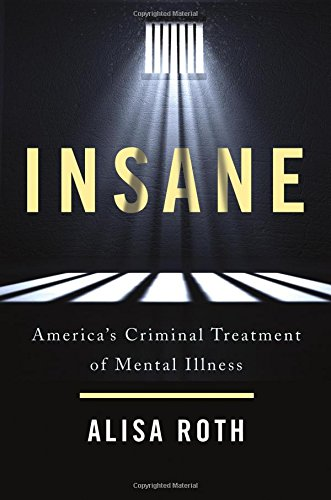 Insane: America's Criminal Treatment of Mental Illness cover