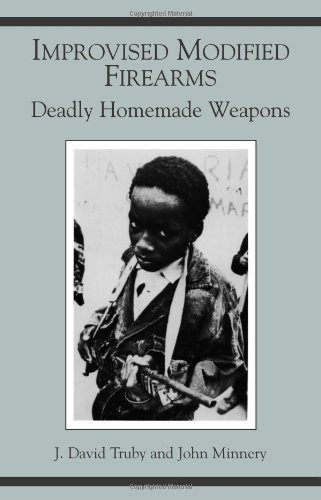 Improvised Modified Firearms: Deadly Homemade Weapons (Homemade Ninja Weapons)