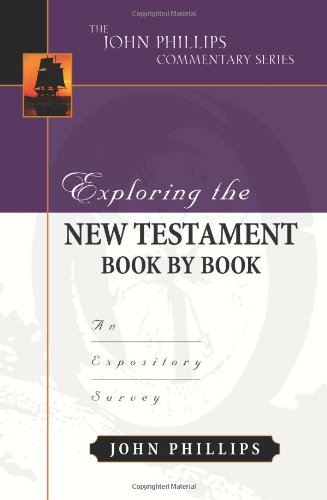 Exploring the New Testament Book by Book: An Expository Survey (The John Phillips Commentary Series)