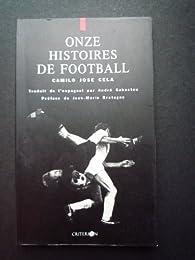 Onze histoires de football par Camilo José  Cela