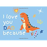 I Love You Dad Because: Fill In The Blank and Creative Book gift for Dad From Kids Under 10 With Prompts to Show What I…