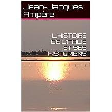 L'HISTOIRE DE L'ITALIE ET SES HISTORIENS (French Edition)