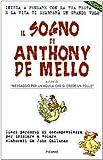 Il sogno di Anthony De Mello : dieci percorsi di consapevolezza per iniziare a volare