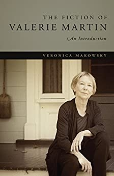 The Fiction of Valerie Martin: An Introduction by [Makowsky, Veronica]
