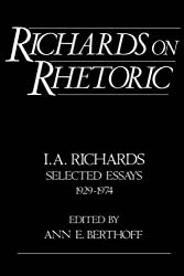 Richards on Rhetoric: I.A. Richards: Selected Essays (1929-1974)