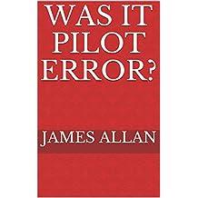 Was it Pilot Error?