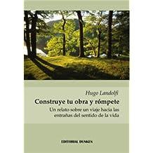 Construye tu obra y rómpete (Spanish Edition) Jul 07, 2013