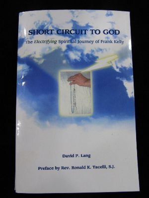 Short Circuit to God (The Electrifying Spiritual Journey of Frank Kelly)