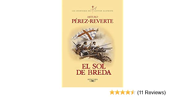Amazon.com: El sol de Breda (Las aventuras del capitán Alatriste 3) (Spanish Edition) eBook: Arturo Pérez-Reverte: Kindle Store