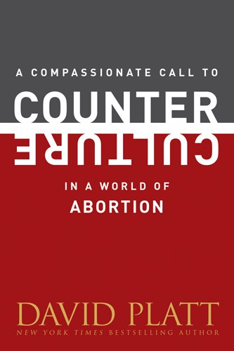 A Compassionate Call to Counter Culture in a World of Abortion (Counter Culture Booklets)