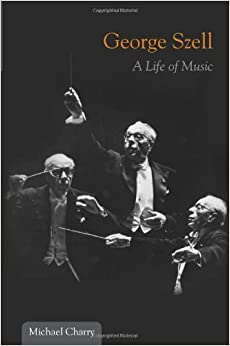 George Szell: A Life of Music (Music in American Life) by Michael Charry (2011-06-01)
