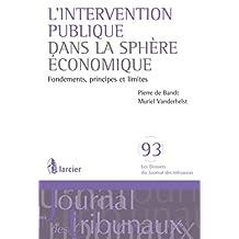 L'intervention publique dans la spère économique: Fondements,principes et limites (Les Dossiers du Journal des tribunaux t. 93) (French Edition)