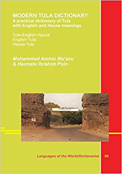 Modern Tula Dictionary. A practical dictionary of Tula with English an dHausa meanings. Tula-English-Hausa. English-Tula. Hausa-Tula