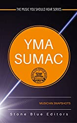 Yma Sumac [exotica vocalist]: Musician Snapshots (The Music You Should Hear Series Book 3)