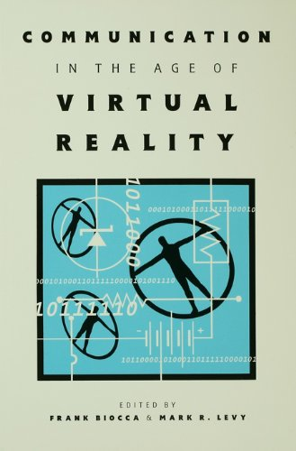Communication in the Age of Virtual Reality (Routledge Communication - Virtual Modelling