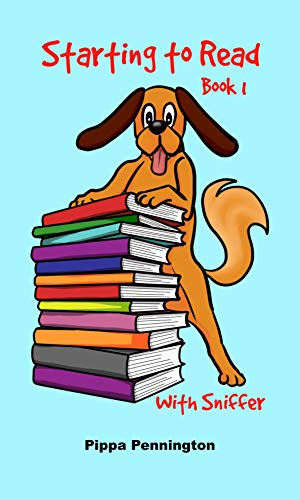 Starting to Read with Sniffer: This is Sniffer. Beginner readers, reading books for children ages 3-5 Book 1 by [Pennington, Pippa]