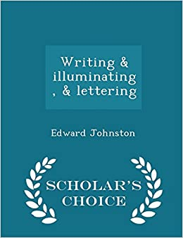 Writing and illuminating, and lettering - Scholar's Choice Edition