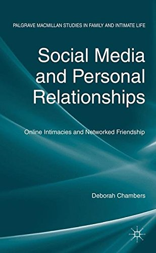 Social Media and Personal Relationships: Online Intimacies and Networked Friendship (Palgrave Macmillan Studies in Famil