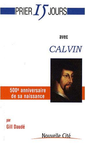 Download Prier 15 jours avec Calvin (French Edition) PDF